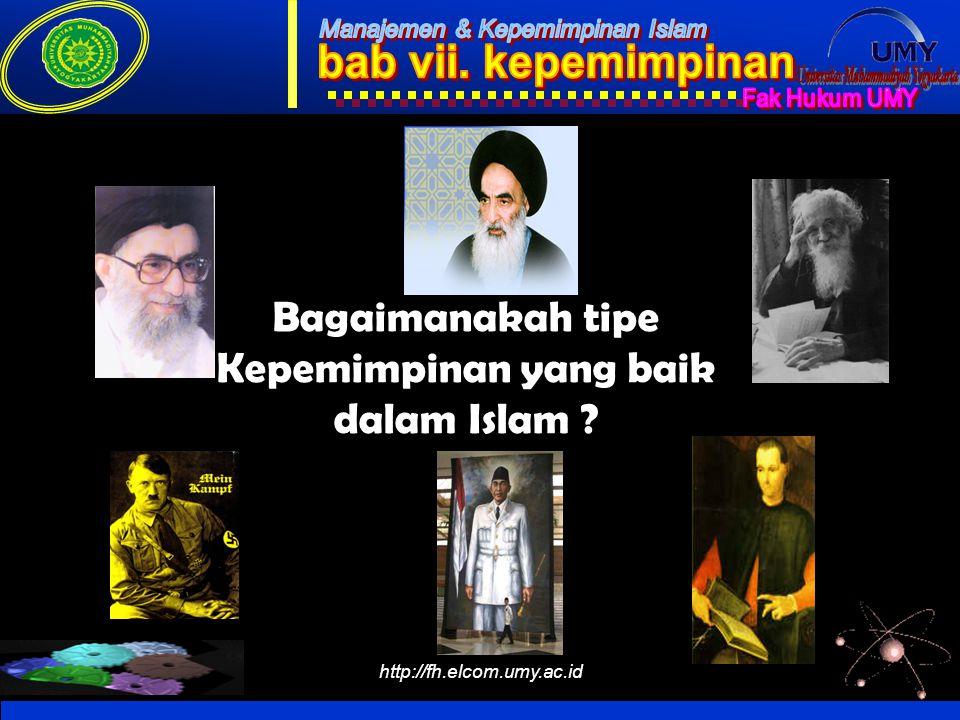 http://fh.elcom.umy.ac.id Bagaimanakah tipe Kepemimpinan yang baik dalam Islam ?