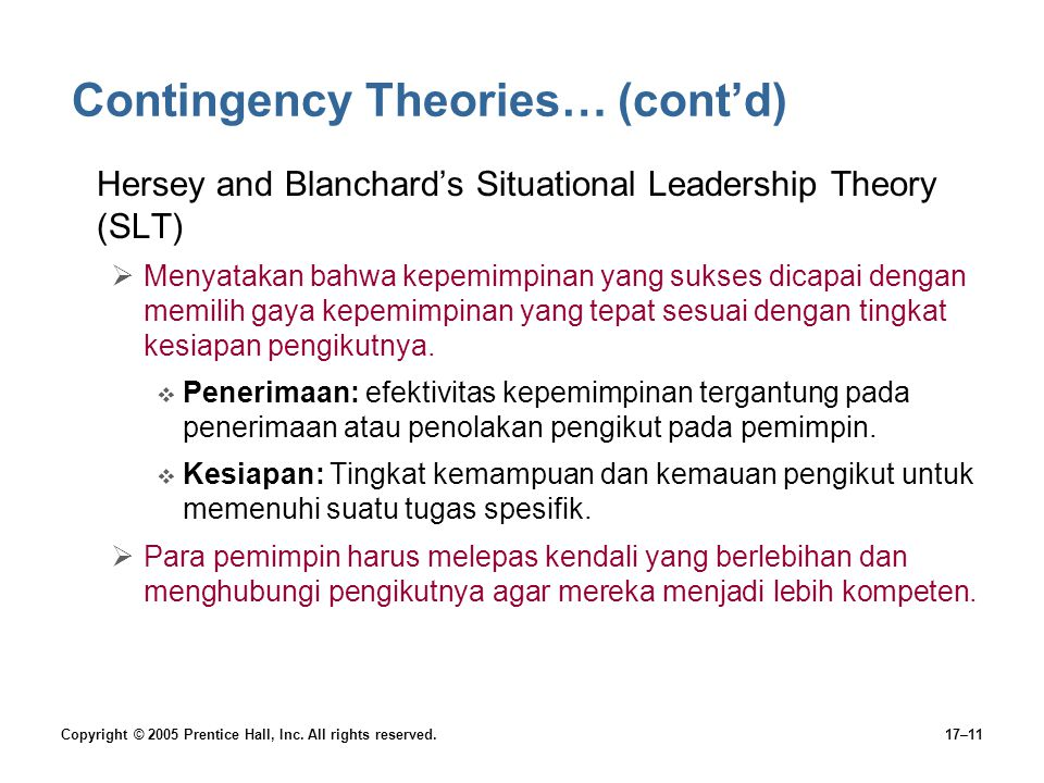 Copyright © 2005 Prentice Hall, Inc. All rights reserved.17–11 Contingency Theories… (cont'd) Hersey and Blanchard's Situational Leadership Theory (SL