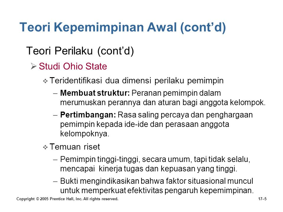 Copyright © 2005 Prentice Hall, Inc. All rights reserved.17–5 Teori Kepemimpinan Awal (cont'd) Teori Perilaku (cont'd)  Studi Ohio State  Teridentif