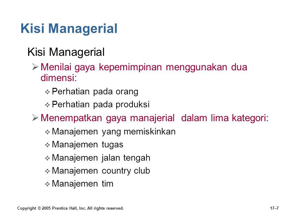 Copyright © 2005 Prentice Hall, Inc. All rights reserved.17–7 Kisi Managerial  Menilai gaya kepemimpinan menggunakan dua dimensi:  Perhatian pada or