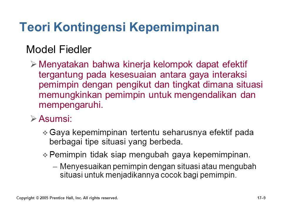 Copyright © 2005 Prentice Hall, Inc. All rights reserved.17–9 Teori Kontingensi Kepemimpinan Model Fiedler  Menyatakan bahwa kinerja kelompok dapat e