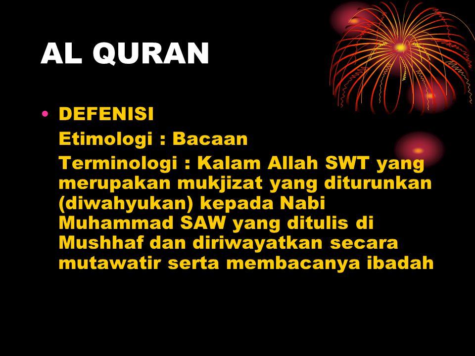 DEFENISI Etimologi : Bacaan Terminologi : Kalam Allah SWT yang merupakan mukjizat yang diturunkan (diwahyukan) kepada Nabi Muhammad SAW yang ditulis d