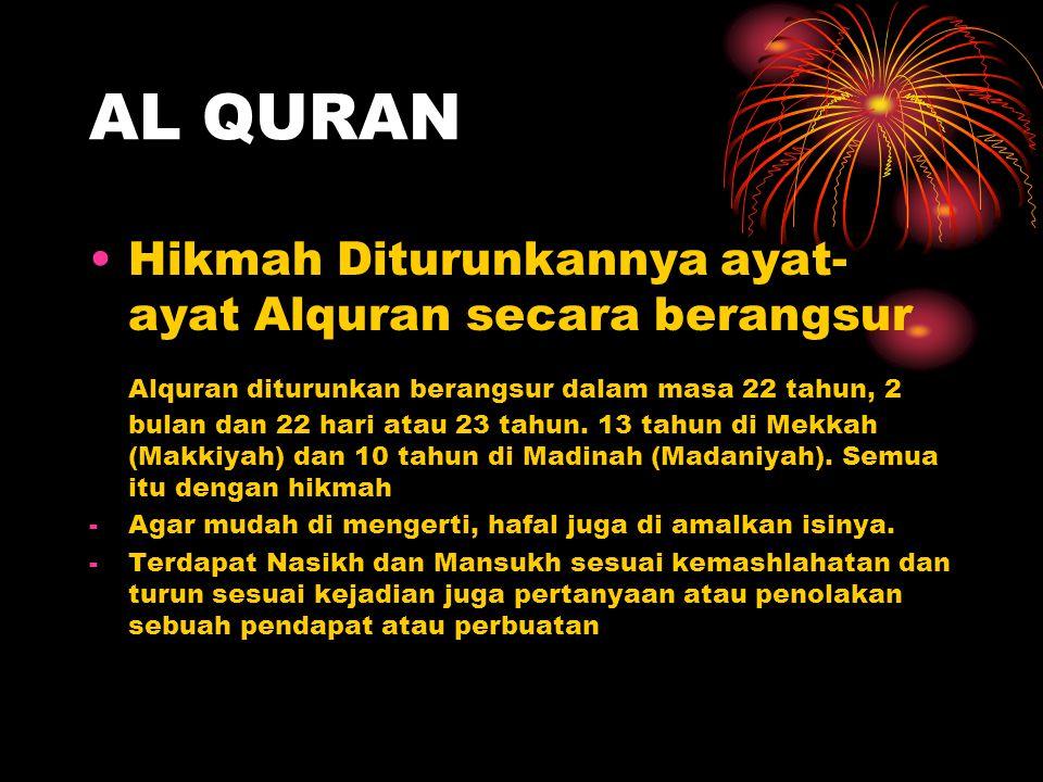 AL QURAN Hikmah Diturunkannya ayat- ayat Alquran secara berangsur Alquran diturunkan berangsur dalam masa 22 tahun, 2 bulan dan 22 hari atau 23 tahun.