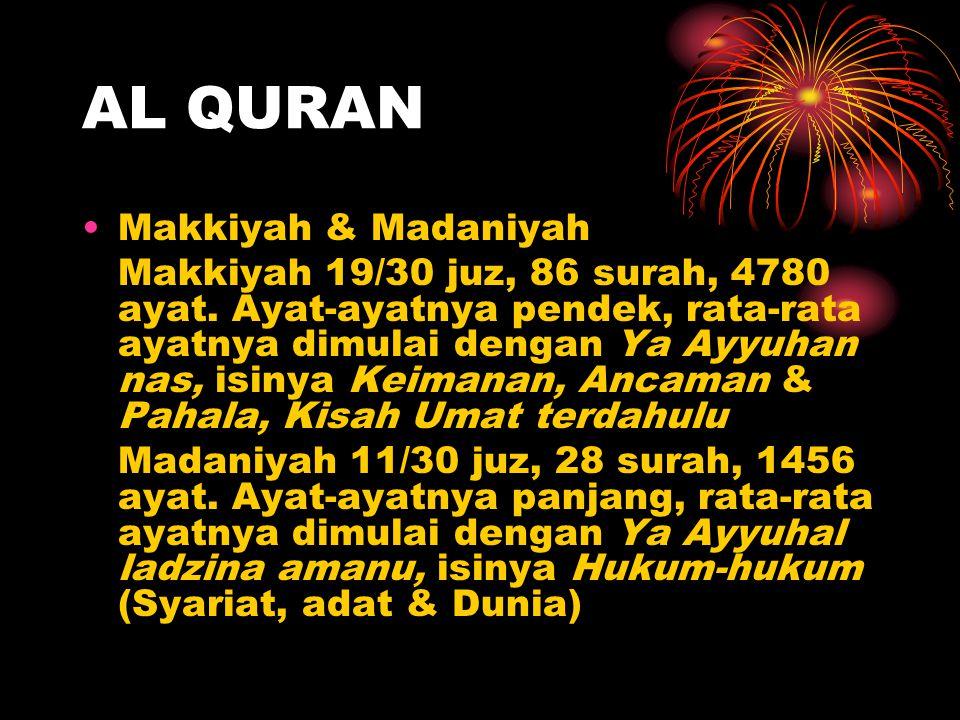AL QURAN Makkiyah & Madaniyah Makkiyah 19/30 juz, 86 surah, 4780 ayat. Ayat-ayatnya pendek, rata-rata ayatnya dimulai dengan Ya Ayyuhan nas, isinya Ke