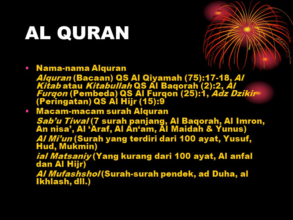 AL QURAN Nama-nama Alquran Alquran (Bacaan) QS Al Qiyamah (75):17-18, Al Kitab atau Kitabullah QS Al Baqorah (2):2, Al Furqon (Pembeda) QS Al Furqon (