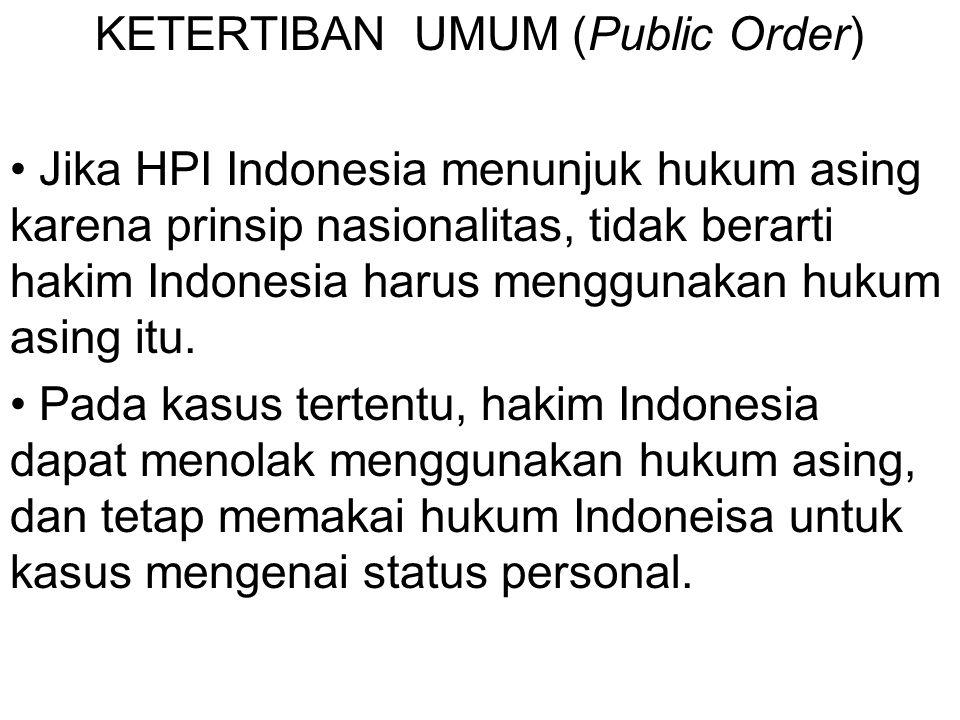 KETERTIBAN UMUM (Public Order) Jika HPI Indonesia menunjuk hukum asing karena prinsip nasionalitas, tidak berarti hakim Indonesia harus menggunakan hu