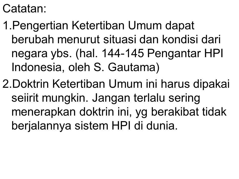 Catatan: 1.Pengertian Ketertiban Umum dapat berubah menurut situasi dan kondisi dari negara ybs. (hal. 144-145 Pengantar HPI Indonesia, oleh S. Gautam