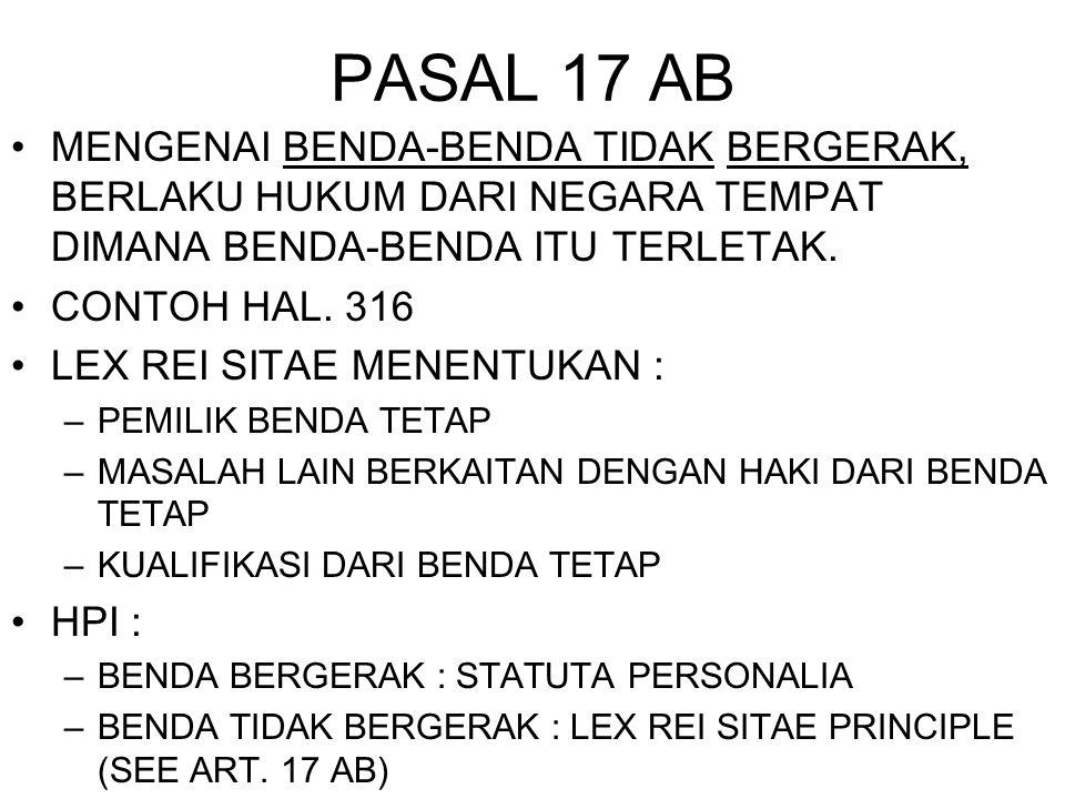 PASAL 17 AB MENGENAI BENDA-BENDA TIDAK BERGERAK, BERLAKU HUKUM DARI NEGARA TEMPAT DIMANA BENDA-BENDA ITU TERLETAK. CONTOH HAL. 316 LEX REI SITAE MENEN