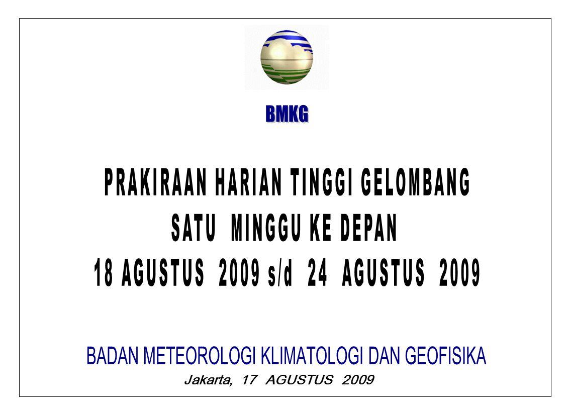 BMKG SELASA, 18 AGUSTUS 2009 PRAKIRAAN TINGGI GELOMBANG GELOMBANG DAPAT TERJADI 2.0 M S/D 3,0 M DI : LAUT ANDAMAN, PERAIRAN BARAT NIAS DAN KEP.