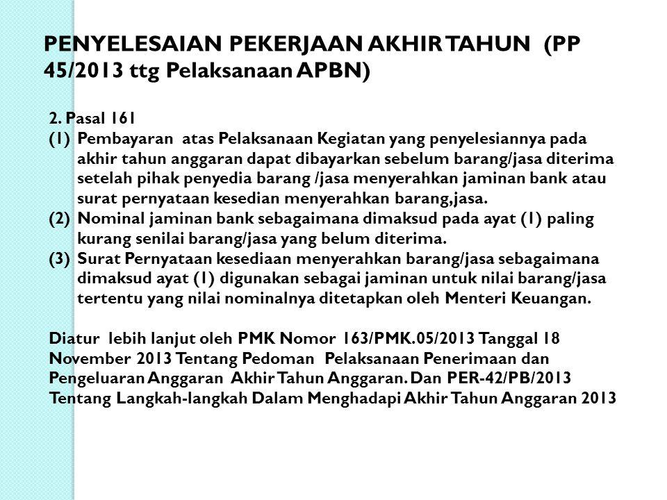2. Pasal 161 (1) Pembayaran atas Pelaksanaan Kegiatan yang penyelesiannya pada akhir tahun anggaran dapat dibayarkan sebelum barang/jasa diterima sete