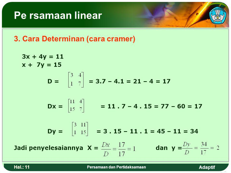 Adaptif Hal.: 10 Persamaan dan Pertidaksamaan Linear Equation 2. Substitution way 3x + 4y = 11 ……1) x + 7y = 15 …….2) from the equation…2) x + 7y = 15