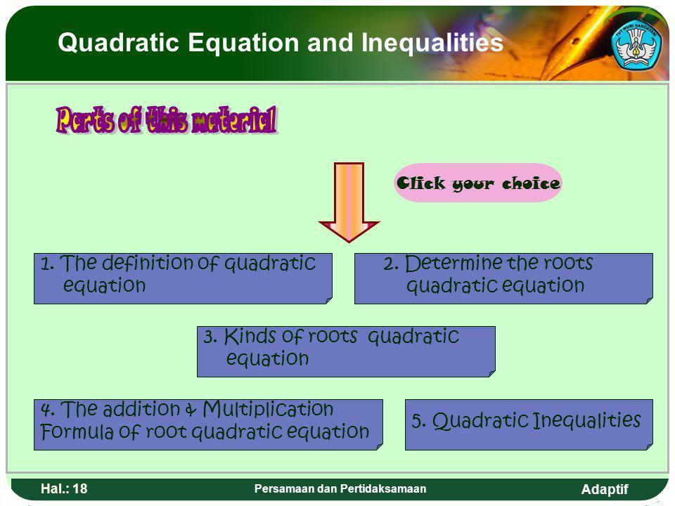 Adaptif Hal.: 17 Persamaan dan Pertidaksamaan 1. Definisi Persamaan Kuadrat 2. Menenetukan Akar-akar Persamaan Kuadrat 3. Jenis-jenis Akar Persamaan K