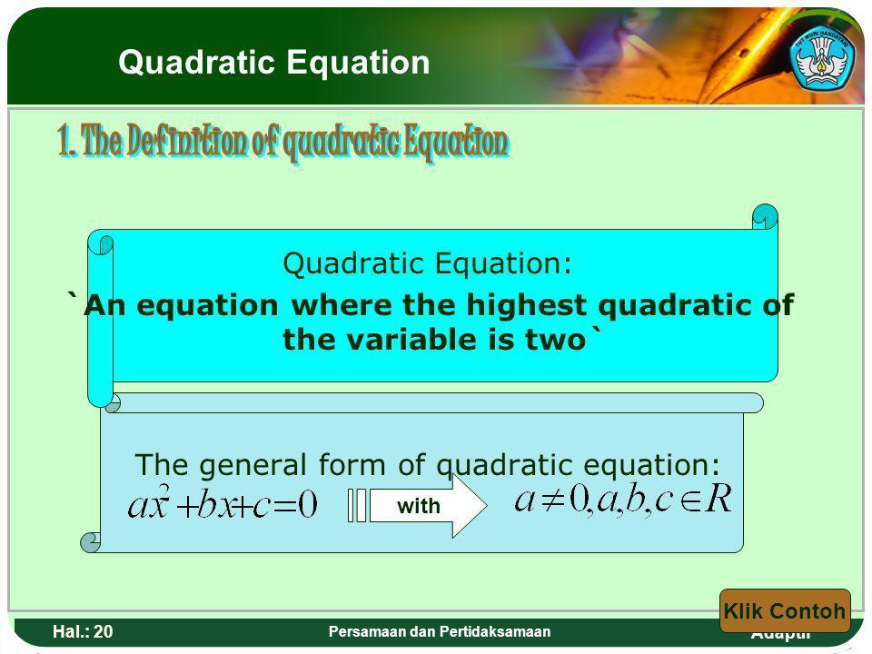 Adaptif Hal.: 19 Persamaan dan Pertidaksamaan Persamaan Kuadrat : `suatu persamaan dimana pangkat tertinggi dari variabelnya yaitu dua` Bentuk umum pe