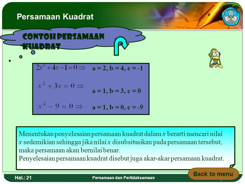 Adaptif Hal.: 20 Persamaan dan Pertidaksamaan Quadratic Equation: `An equation where the highest quadratic of the variable is two` The general form of