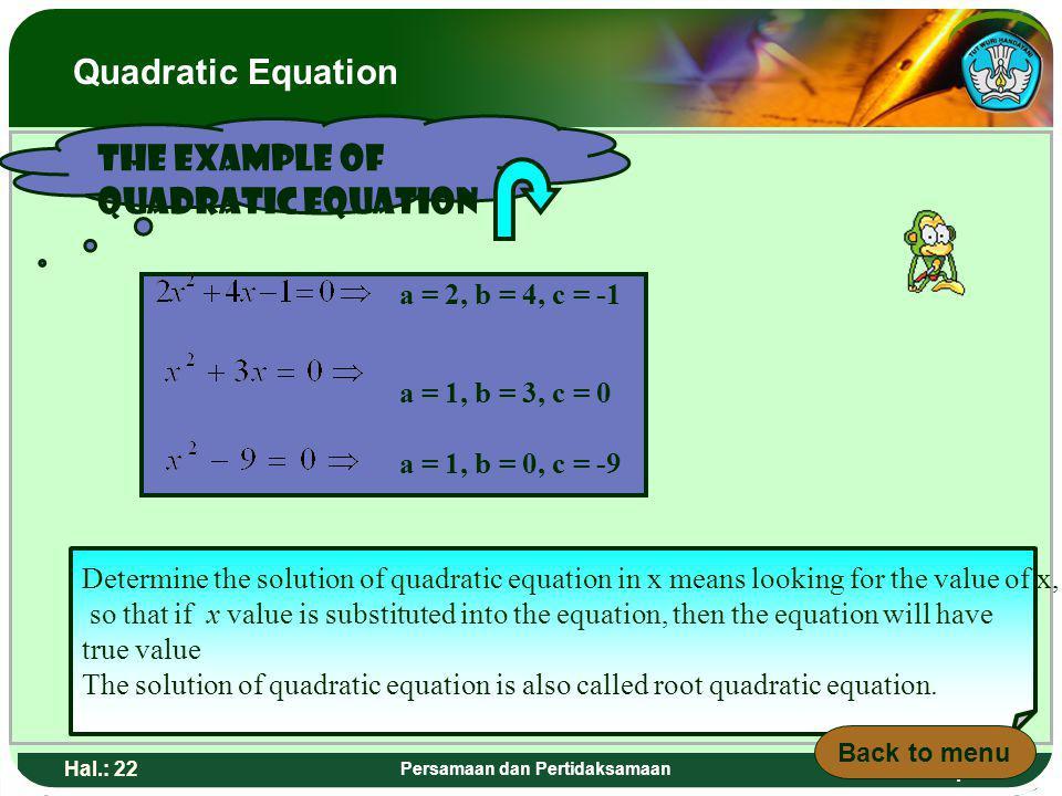 Adaptif Hal.: 21 Persamaan dan Pertidaksamaan Contoh persamaan kuadrat a = 2, b = 4, c = -1 a = 1, b = 3, c = 0 a = 1, b = 0, c = -9 Menentukan penyel