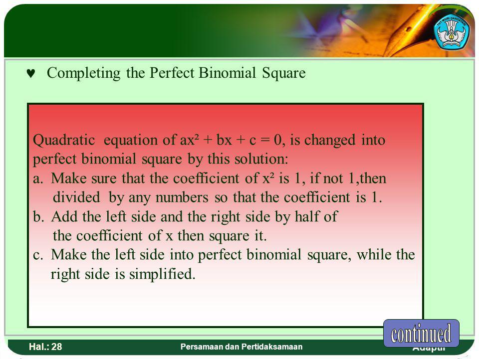Adaptif Hal.: 27 Persamaan dan Pertidaksamaan M elengkapkan Kuadrat Sempurna Persamaan kuadrat ax² + bx + c = 0, di ubah menjadi bentuk kuadrat sempur
