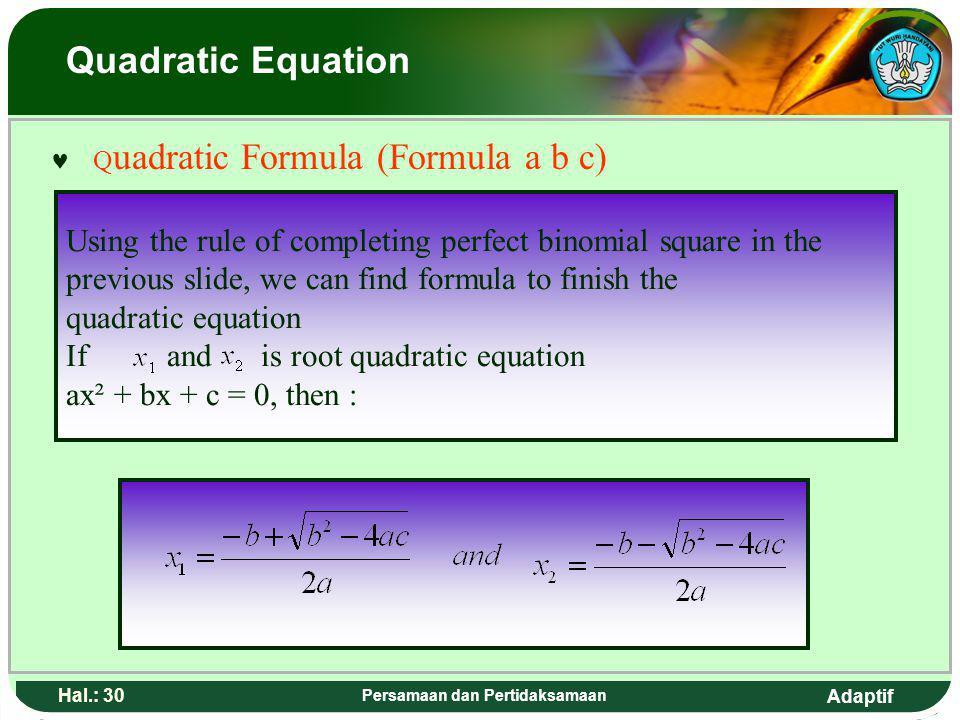 Adaptif Hal.: 29 Persamaan dan Pertidaksamaan Rumus kuadrat (Rumus a b c) Dengan menggunakan aturan melengkapkan kuadrat sempurna yang telah di tayang