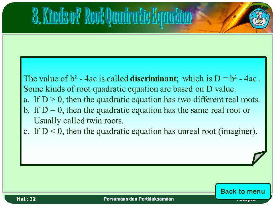 Adaptif Hal.: 31 Persamaan dan Pertidaksamaan Nilai dari b² - 4ac disebut diskriminan, yaitu D = b² - 4ac. Beberapa jenis akar persamaan kuadrat berda