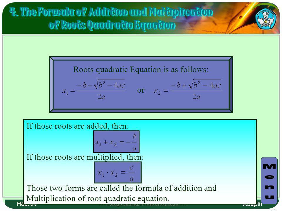 Adaptif Hal.: 33 Persamaan dan Pertidaksamaan Akar-akar persamaan kuadrat seperti berikut : atau Jika kedua akar tersebut dijumlahkan, maka didapatkan