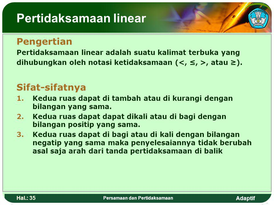 Adaptif Hal.: 34 Persamaan dan Pertidaksamaan Isi dengan Judul Halaman Terkait Roots quadratic Equation is as follows: or If those roots are added, then: If those roots are multiplied, then: Those two forms are called the formula of addition and Multiplication of root quadratic equation.