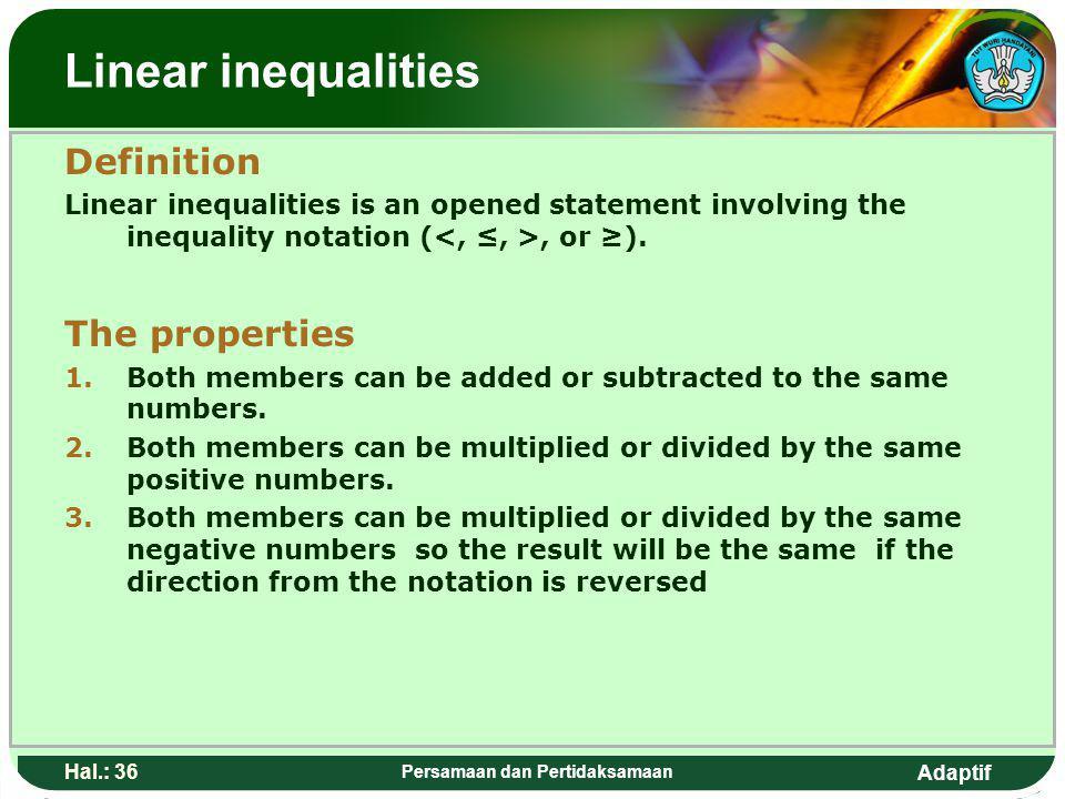 Adaptif Hal.: 35 Persamaan dan Pertidaksamaan Pertidaksamaan linear Pengertian Pertidaksamaan linear adalah suatu kalimat terbuka yang dihubungkan ole