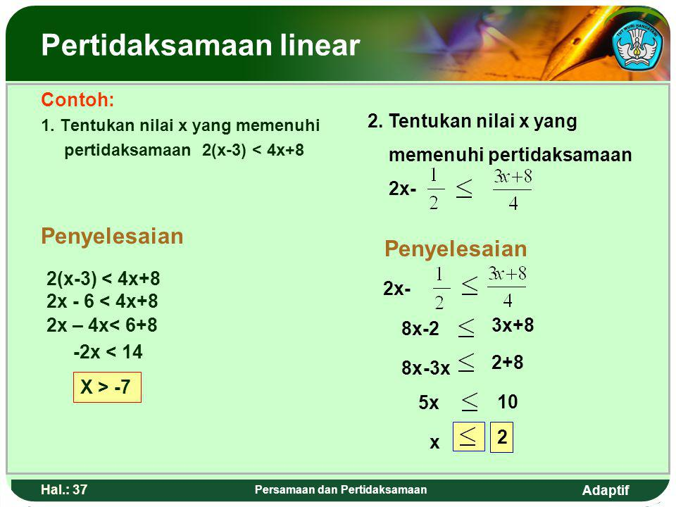 Adaptif Hal.: 36 Persamaan dan Pertidaksamaan Linear inequalities Definition Linear inequalities is an opened statement involving the inequality notat
