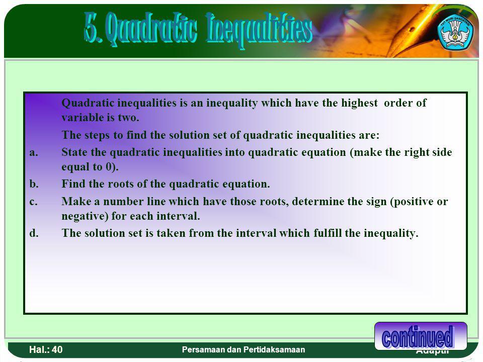 Adaptif Hal.: 39 Persamaan dan Pertidaksamaan Pertidaksamaan kuadrat adalah suatu pertidaksamaan yang mempunyai variabel dengan pangkat tertinggi dua.