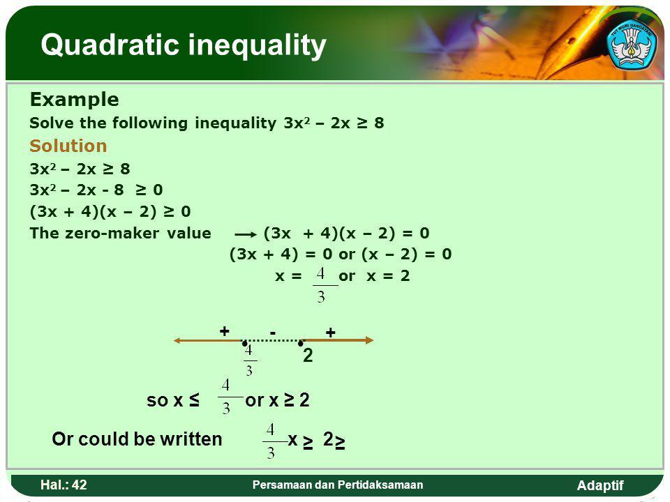 Adaptif Hal.: 41 Persamaan dan Pertidaksamaan Pertidaksamaan Kuadrat Contoh: Selesaikan pertidaksamaan 3x 2 – 2x ≥ 8 Penyelesaian 3x 2 – 2x ≥ 8 3x 2 –