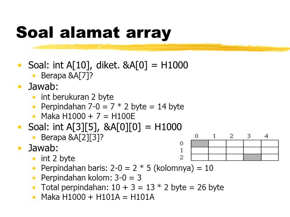 Soal alamat array Soal: int A[10], diket.&A[0] = H1000 Berapa &A[7].