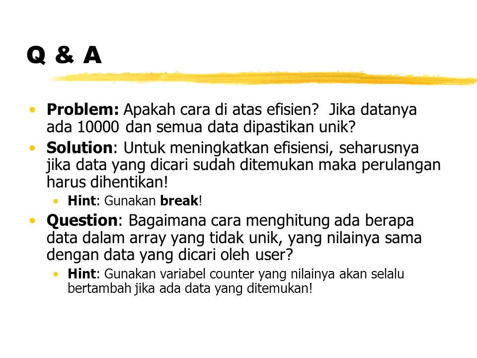 Q & A Problem: Apakah cara di atas efisien.Jika datanya ada 10000 dan semua data dipastikan unik.
