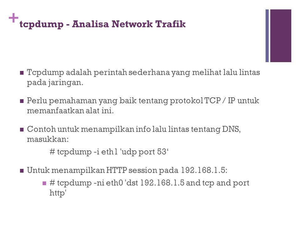+ tcpdump - Analisa Network Trafik Tcpdump adalah perintah sederhana yang melihat lalu lintas pada jaringan. Perlu pemahaman yang baik tentang protoko