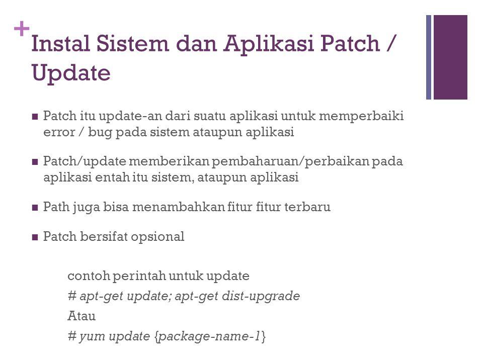 + Instal Sistem dan Aplikasi Patch / Update Patch itu update-an dari suatu aplikasi untuk memperbaiki error / bug pada sistem ataupun aplikasi Patch/u