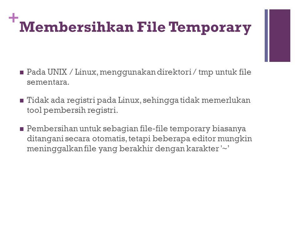 + Membersihkan File Temporary Pada UNIX / Linux, menggunakan direktori / tmp untuk file sementara. Tidak ada registri pada Linux, sehingga tidak memer