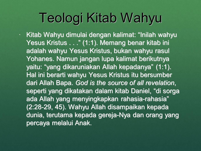 Teologi Kitab Wahyu  Kitab Wahyu dimulai dengan kalimat: Inilah wahyu Yesus Kristus... (1:1).