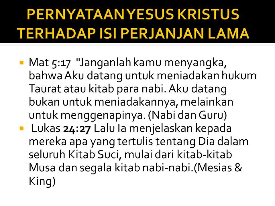  Mat 5:17 Janganlah kamu menyangka, bahwa Aku datang untuk meniadakan hukum Taurat atau kitab para nabi.