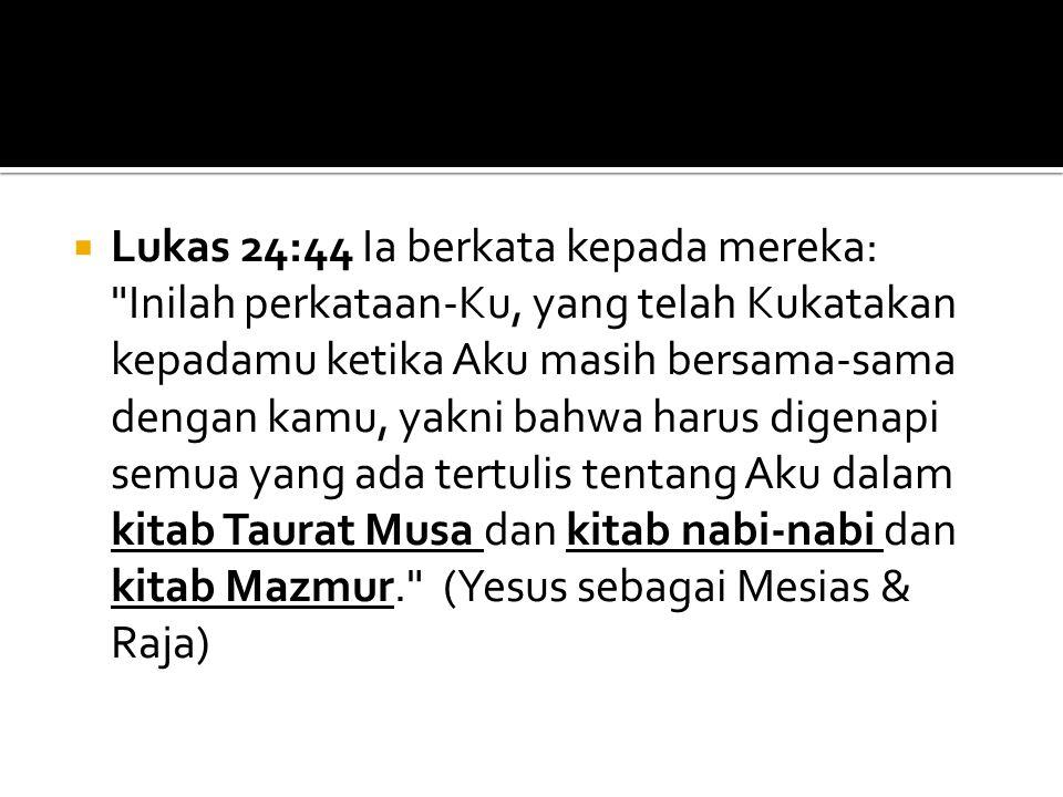  Lukas 24:44 Ia berkata kepada mereka: