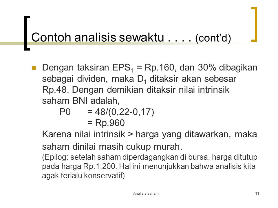 Analisis saham11 Contoh analisis sewaktu.... (cont'd) Dengan taksiran EPS 1 = Rp.160, dan 30% dibagikan sebagai dividen, maka D 1 ditaksir akan sebesa