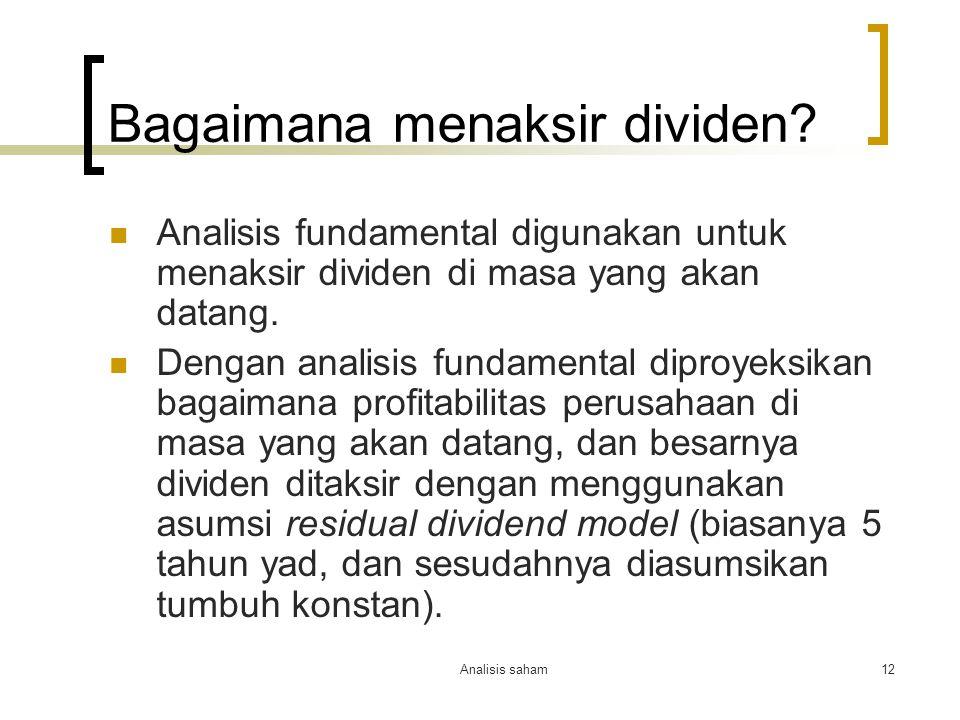 Analisis saham12 Bagaimana menaksir dividen? Analisis fundamental digunakan untuk menaksir dividen di masa yang akan datang. Dengan analisis fundament