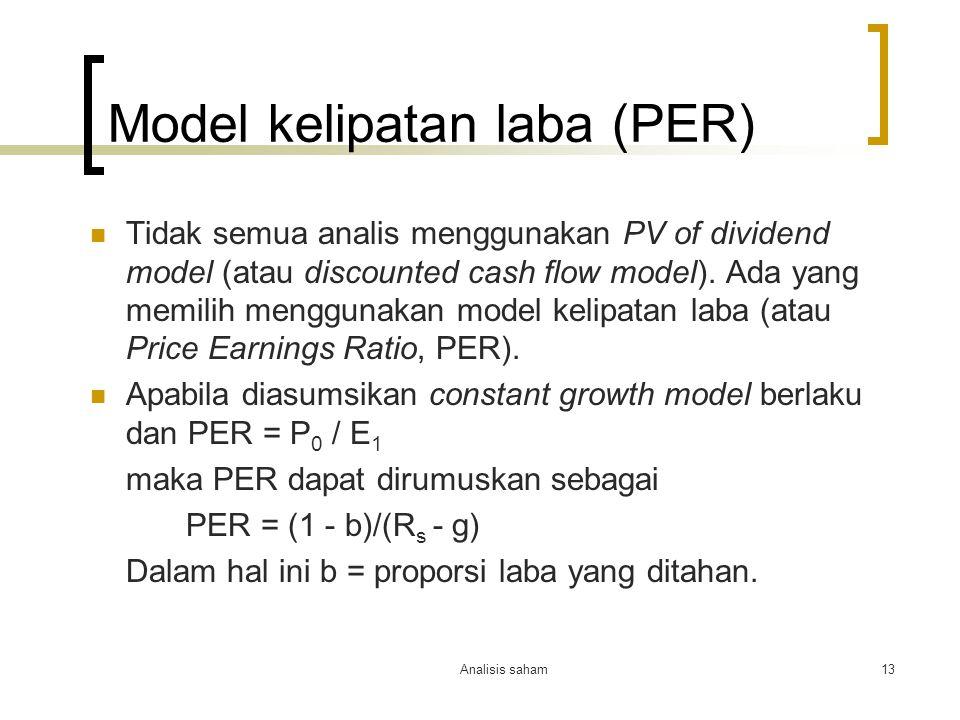 Analisis saham13 Model kelipatan laba (PER) Tidak semua analis menggunakan PV of dividend model (atau discounted cash flow model). Ada yang memilih me