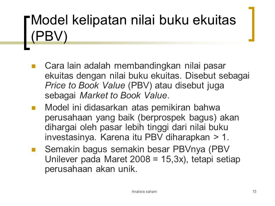 Analisis saham15 Model kelipatan nilai buku ekuitas (PBV) Cara lain adalah membandingkan nilai pasar ekuitas dengan nilai buku ekuitas. Disebut sebaga