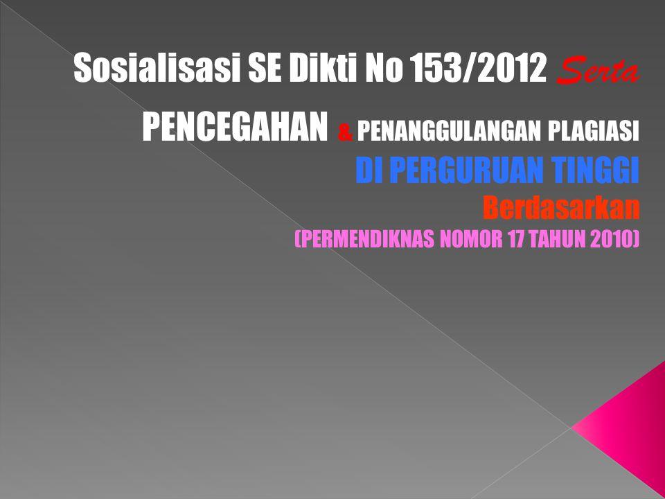 Sosialisasi SE Dikti No 153/2012 Serta PENCEGAHAN & PENANGGULANGAN PLAGIASI DI PERGURUAN TINGGI Berdasarkan (PERMENDIKNAS NOMOR 17 TAHUN 2010)