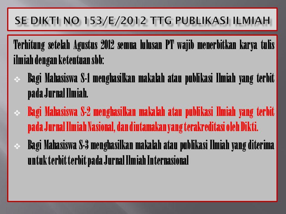 Terhitung setelah Agustus 2012 semua lulusan PT wajib menerbitkan karya tulis ilmiah dengan ketentuan sbb:  Bagi Mahasiswa S-1 menghasilkan makalah atau publikasi Ilmiah yang terbit pada Jurnal Ilmiah.