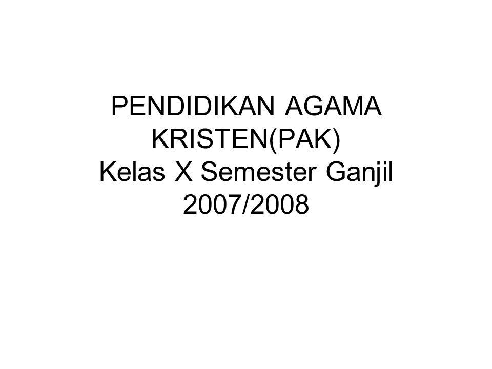 PENDIDIKAN AGAMA KRISTEN(PAK) Kelas X Semester Ganjil 2007/2008