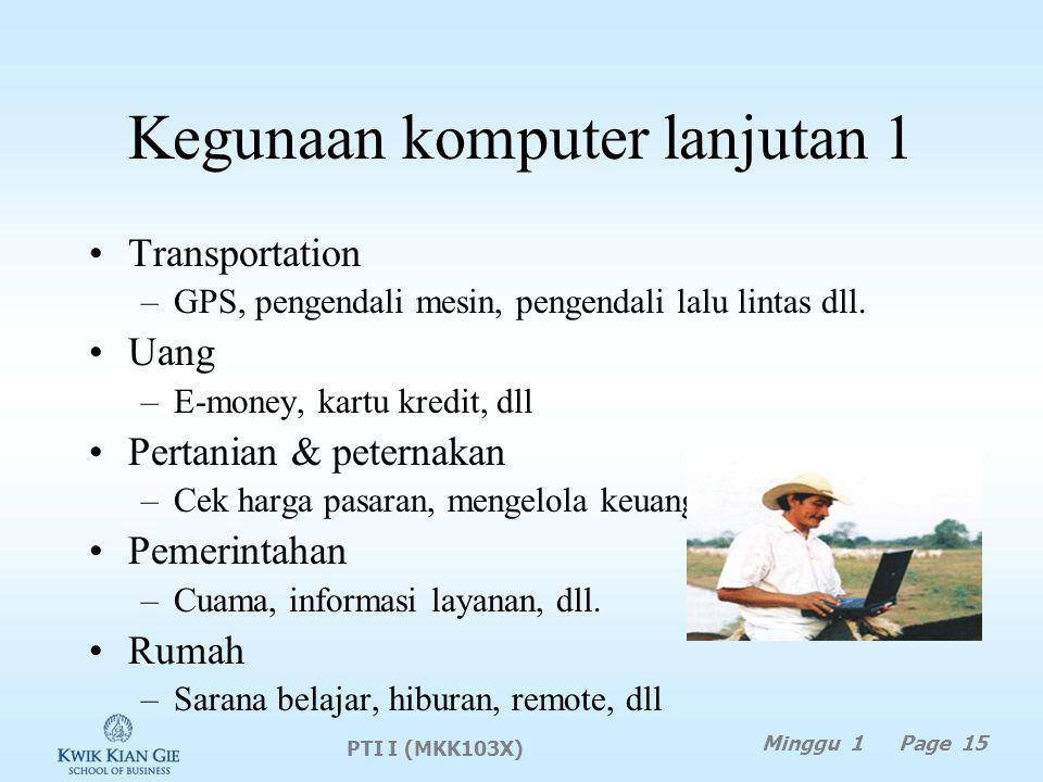 Kegunaan komputer lanjutan 1 Transportation –GPS, pengendali mesin, pengendali lalu lintas dll.