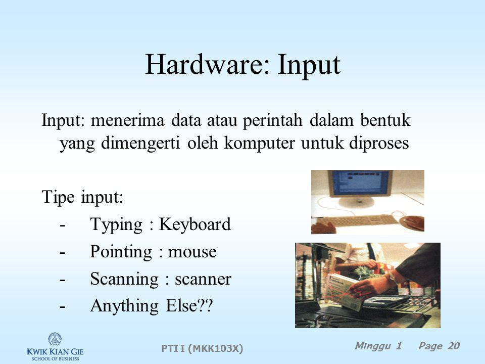 Hardware: Input Input: menerima data atau perintah dalam bentuk yang dimengerti oleh komputer untuk diproses Tipe input: -Typing : Keyboard -Pointing : mouse -Scanning : scanner -Anything Else?.