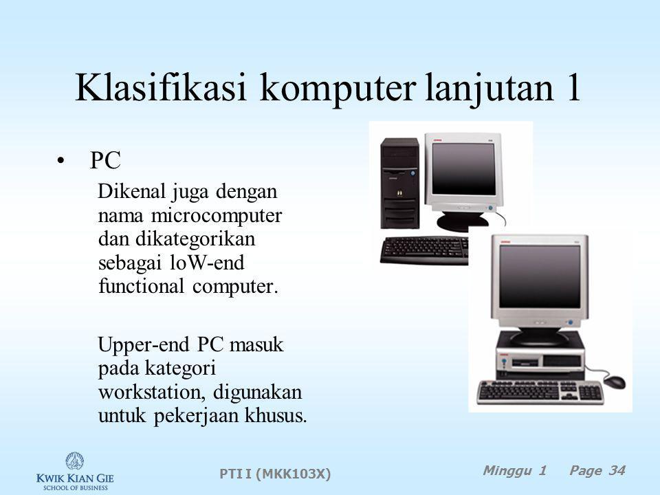 Klasifikasi komputer lanjutan 1 PC Dikenal juga dengan nama microcomputer dan dikategorikan sebagai loW-end functional computer.