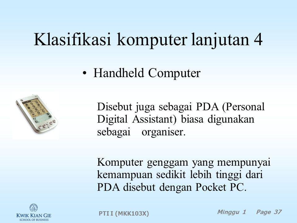 Klasifikasi komputer lanjutan 4 Handheld Computer Disebut juga sebagai PDA (Personal Digital Assistant) biasa digunakan sebagai organiser.