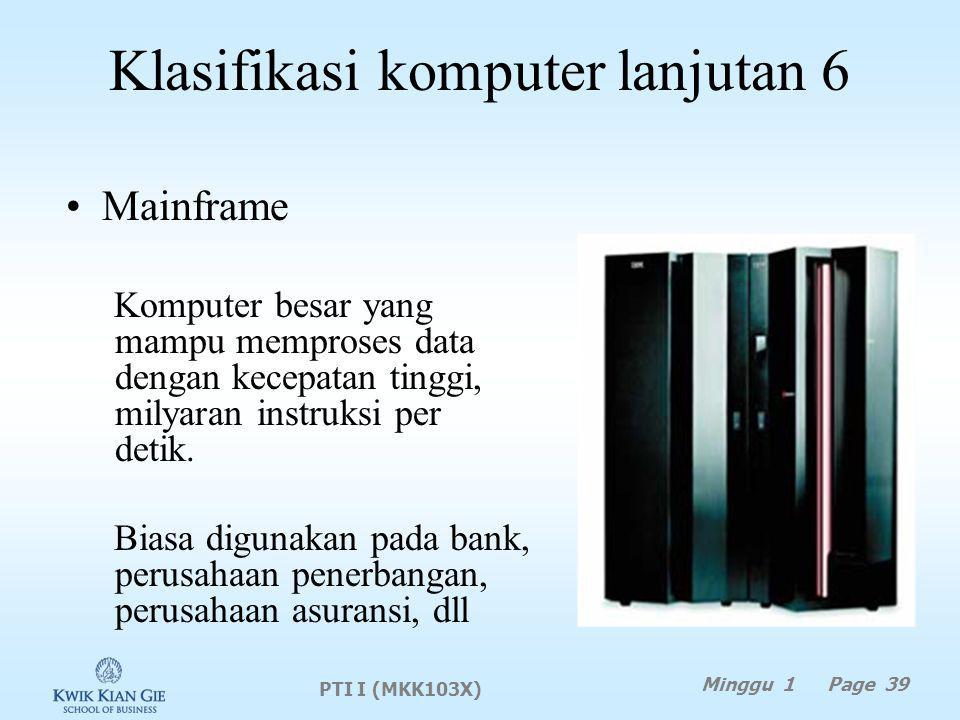 Klasifikasi komputer lanjutan 6 Mainframe Komputer besar yang mampu memproses data dengan kecepatan tinggi, milyaran instruksi per detik.
