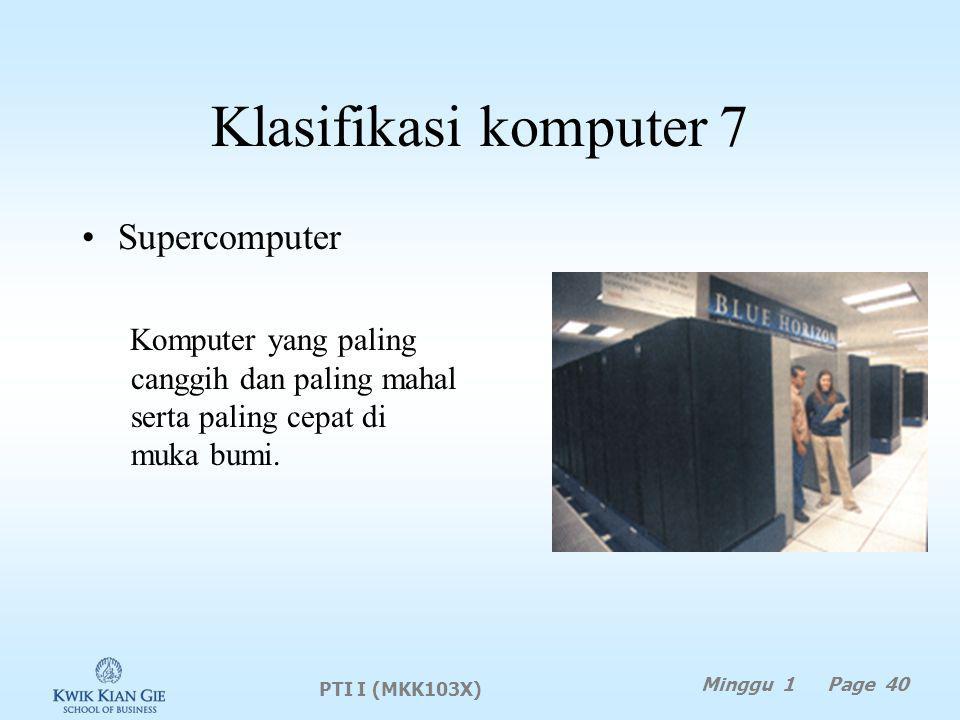 Klasifikasi komputer 7 Supercomputer Komputer yang paling canggih dan paling mahal serta paling cepat di muka bumi.