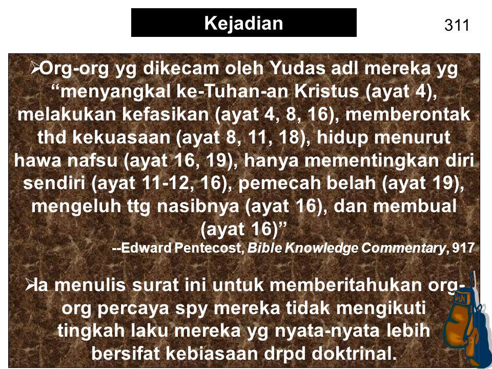 """Kejadian 311  Org-org yg dikecam oleh Yudas adl mereka yg """"menyangkal ke-Tuhan-an Kristus (ayat 4), melakukan kefasikan (ayat 4, 8, 16), memberontak"""
